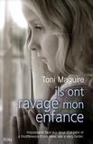 Toni Maguire - Ils ont ravagé mon enfance.