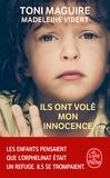 Toni Maguire et Madeleine Vibert - Ils ont volé mon innocence.
