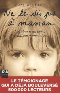 Toni Maguire - Ne le dis pas à Maman - Les abus d'un père, la trahison d'une mère....