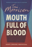 Toni Morrison - Mouth Full of Blood - Essays, Speeches, Meditations.