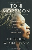 Toni Morrison - The Source of Self-Regard - Selected Essays, Speeches, and Meditations.
