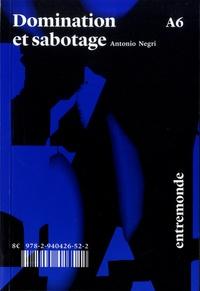 Toni Negri - Domination et sabotage - Sur la méthode marxiste de transformation sociale.