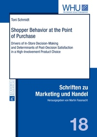 Toni Schmidt - Shopper Behavior at the Point of Purchase - Drivers of In-Store Decision-Making and Determinants of Post-Decision Satisfaction in a High-Involvement Product Choice.