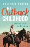 Toni Tapp Coutts - My Outback Childhood (younger readers) - Growing up in the Territory.