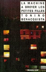 Tonino Benacquista - La machine à broyer les petites filles.