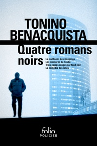 Tonino Benacquista - Quatre romans noirs - La maldonne des sleepings ; Les morsures de l'aube ; Trois carrés rouges sur fond noir ; La commedia des ratés.