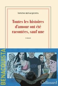 Tonino Benacquista - Toutes les histoires d'amour ont été racontées, sauf une.