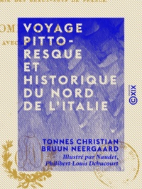 Tonnes Christian Bruun Neergaard et  Naudet - Voyage pittoresque et historique du nord de l'Italie.