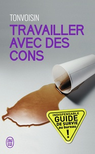 Tonvoisin Debureau - Travailler avec des cons.