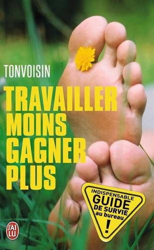 Tonvoisin Debureau - Travailler moins, gagner plus - Guide de survie dans une entreprise à la con.
