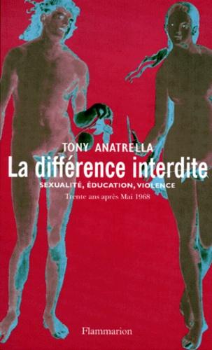 Tony Anatrella - La différence interdite - Sexualité, éducation, violence, Trente ans après Mai 68.