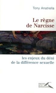 Tony Anatrella - Le règne de Narcisse - Les enjeux du déni de la différence sexuelle.