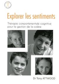 Tony Attwood - Explorer les sentiments - Thérapie comportementale cognitive pour la gestion de la colère.