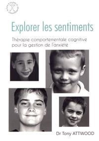 Tony Attwood - Explorer les sentiments - Thérapie comportementale cognitive pour la gestion de l'anxiété.