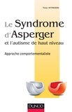 Tony Attwood - Le syndrôme d'asperger et l'autisme de haut niveau - Aproche comportementaliste.
