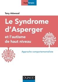 Tony Attwood - Le syndrome d'Asperger et l'autisme de haut niveau - Approche comportementaliste.