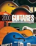 Tony Bacon et Dave Burrluck - 2000 guitares - L'ultime collection.