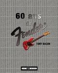 Tony Bacon - 60 ans de Fender.