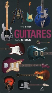 Guitares, la bible - Tony Bacon |