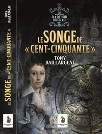 """Tony Baillargeat - Le Songe de """"""""Cent-Cinquante""""""""."""