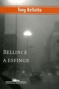 Tony Bellotto - Bellini e a esfinge.