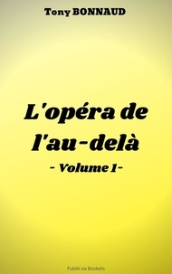 Tony Bonnaud - L'OPÉRA DE L'AU-DELÀ - VOLUME 1.