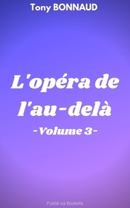 Tony BONNAUD - L'opéra de l'au-delà - volume 3.