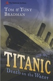 Tony Bradman et Tom Bradman - Titanic : Death on the Water.