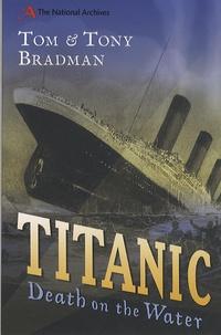 Tony Bradman et Tom Bradman - Titanic : Death on the Water.