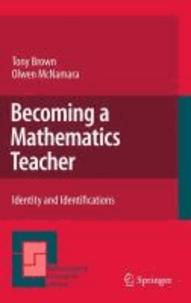 Tony Brown et Olwen McNamara - Becoming a Mathematics Teacher - Identity and Identifications.