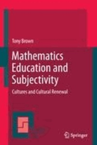 Tony Brown - Mathematics Education and Subjectivity - Cultures and Cultural Renewal.