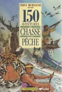 Tony Burnand et  Lamotte - 150 aventures de chasse et de pêche.