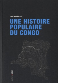 Tony Busselen - Une histoire populaire du Congo.