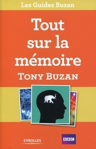 Tony Buzan - Tout sur la mémoire - Comment retenir un nombre illimité d'informations.