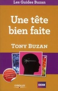 Tony Buzan - Une tête bien faite - Exploitez pleinement vos ressources intellectuelles.
