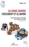 Tony C Lee - La Chine contre l'Occident et le Japon - Une étude psycho-culturelle sur l'origine du conflit (1990-2010).