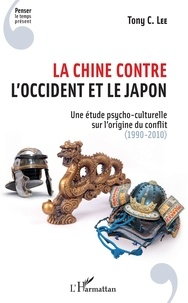 La Chine contre lOccident et le Japon - Une étude psycho-culturelle sur lorigine du conflit (1990-2010).pdf