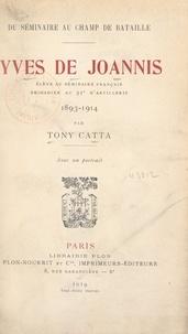 Tony Catta - Du séminaire au champ de bataille : Yves de Joannis - Élève au séminaire français, brigadier au 51e d'artillerie, 1893-1914.