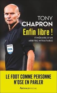 Tony Chapron - Enfin libre ! - Itinéraire d'un arbitre intraitable.