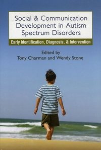 Tony Charman et Wendy Stone - Social and Communication Development in Autism Spectrum Disorders - Early Identification, Diagnosis, and Intervention.