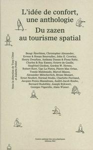 Tony Côme et Juliette Pollet - L'idée de confort, une anthologie - Du zazen au tourisme spatial.