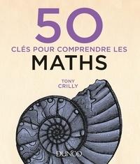 Téléchargez des livres électroniques en ligne 50 clés pour comprendre les maths (Litterature Francaise)  par Tony Crilly 9782100762033
