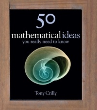 Tony Crilly - 50 Maths Ideas You Really Need to Know.