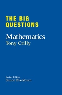 Tony Crilly et Simon Blackburn - The Big Questions: Mathematics.