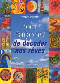 Tony Crisp - 1001 façons de décoder nos rêves.