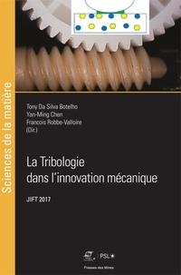 Tony Da Silva Botelho et Yan-Ming Chen - La tribologie dans l'innovation mécanique - Actes des journées internationales francophones de tribologie (JIFT 2017).