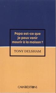 Tony Delsham - Papa est-ce que je peux venir mourir à la maison ?.