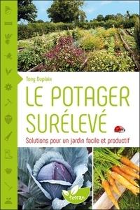 Tony Duplaix - Le potager surélevé - Solutions pour un jardin facile et productif.