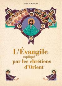 Tony El Khoury - L'évangile expliqué par les chrétiens d'Orient.