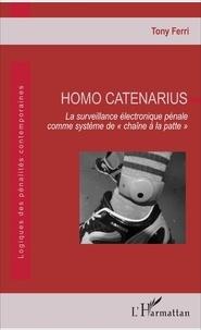 """Tony Ferri - Homo Catenarius - La surveillance électronique pénale comme système de """"chaîne à la patte""""."""